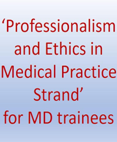 Professionalism and Ethics in Medical Practice Strand' For MD trainees