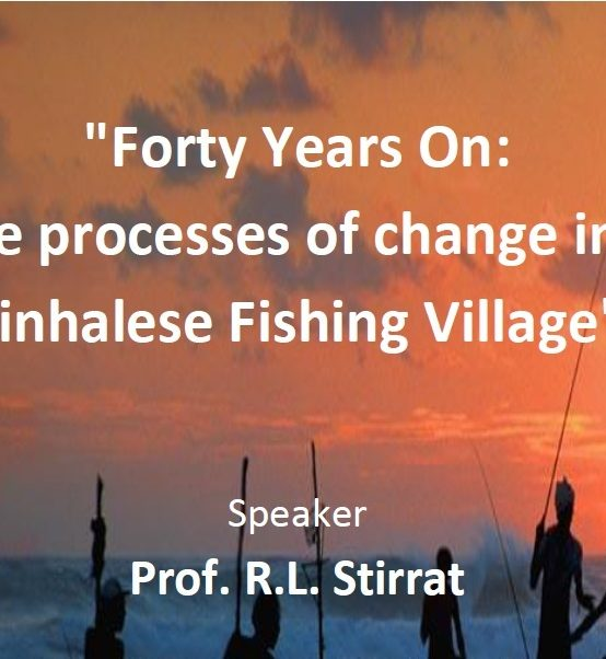 """Seminar on """"Forty Years On: The processes of change in a Sinhalese Fishing Village"""""""